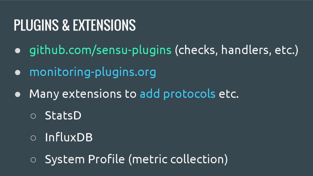 PLUGINS & EXTENSIONS ● github.com/sensu-plugins...