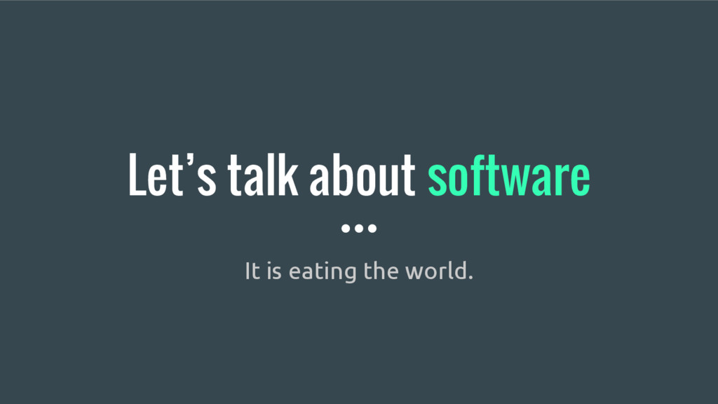 Let's talk about software It is eating the worl...