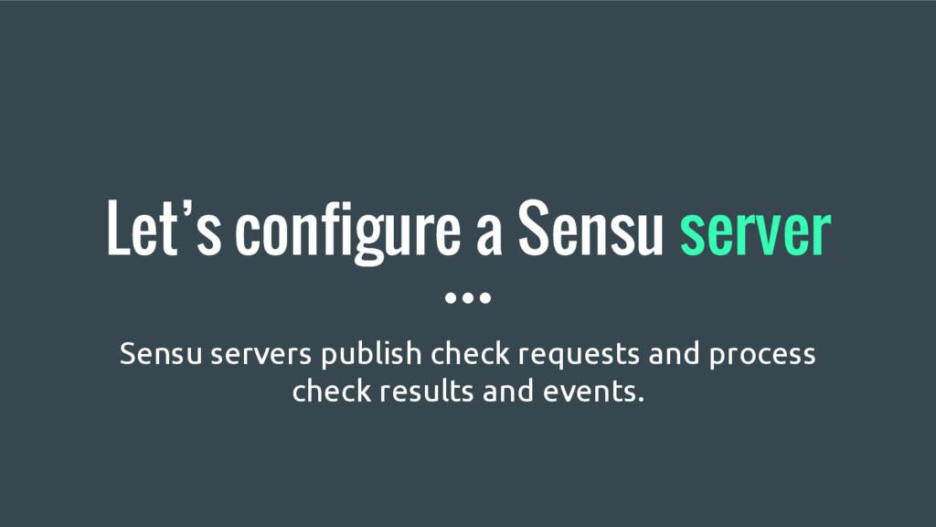 Let's configure a Sensu server Sensu servers pu...