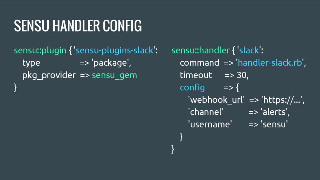 SENSU HANDLER CONFIG sensu::handler { 'slack': ...