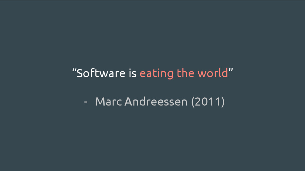 """""""Software is eating the world"""" - Marc Andreesse..."""