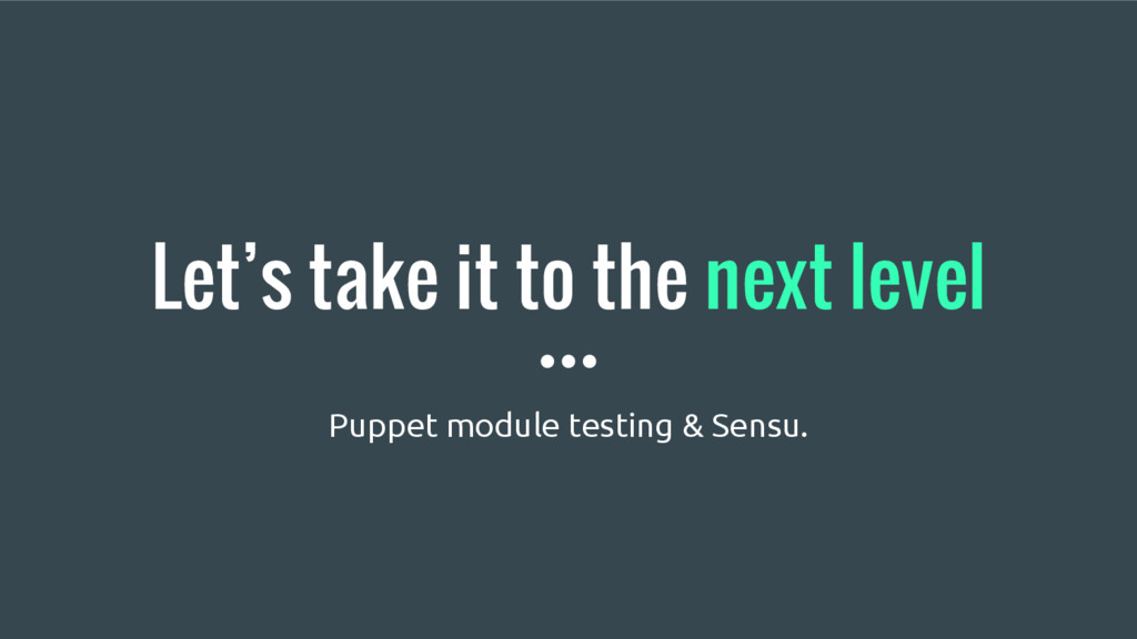 Let's take it to the next level Puppet module t...