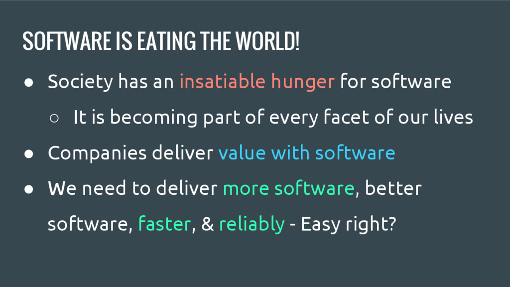 SOFTWARE IS EATING THE WORLD! ● Society has an ...