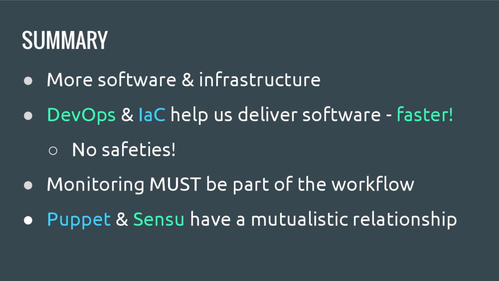 SUMMARY ● More software & infrastructure ● DevO...