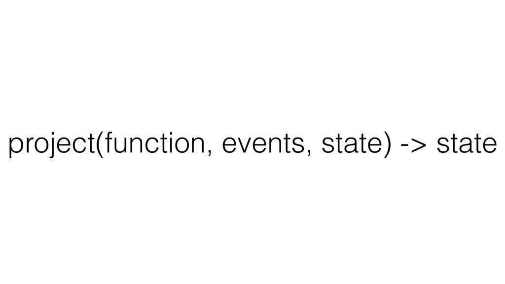 project(function, events, state) -> state