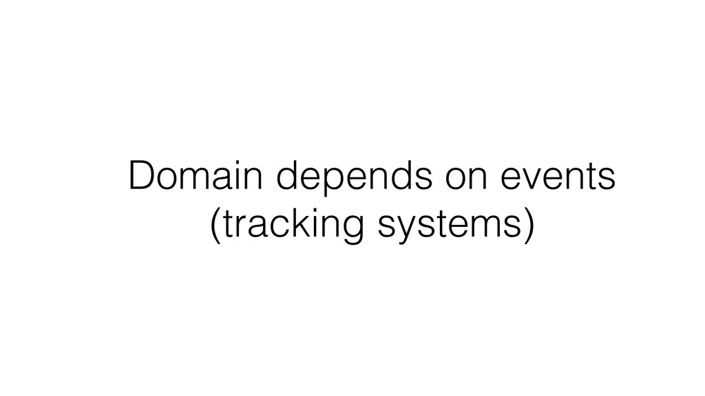 Domain depends on events (tracking systems)
