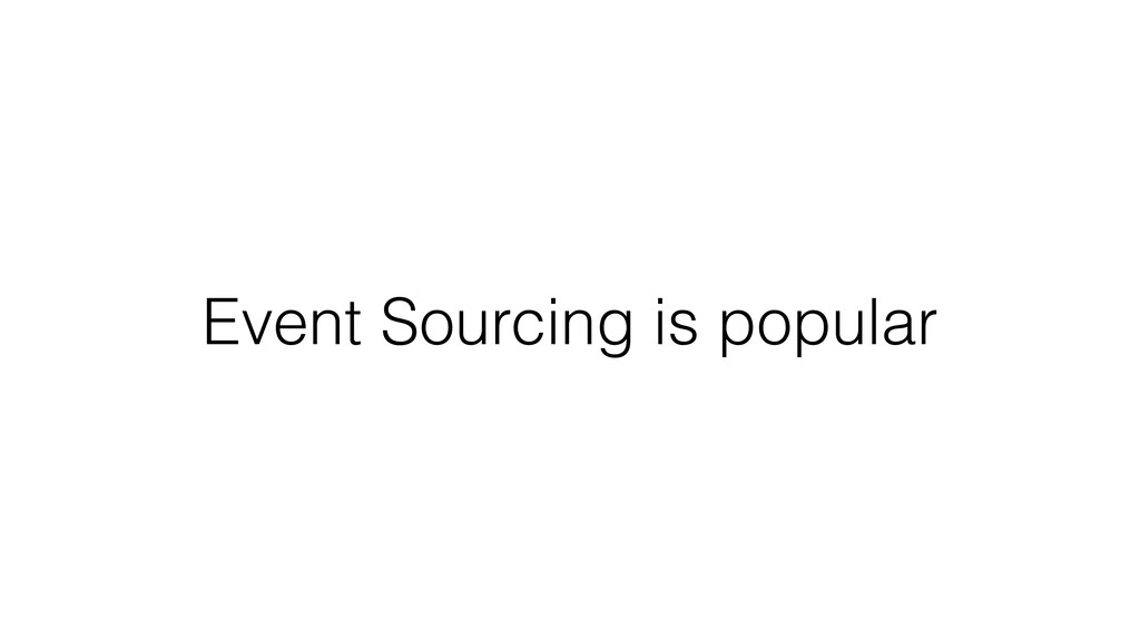 Event Sourcing is popular