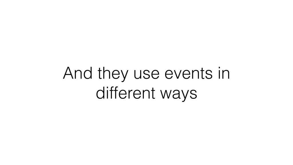 And they use events in different ways