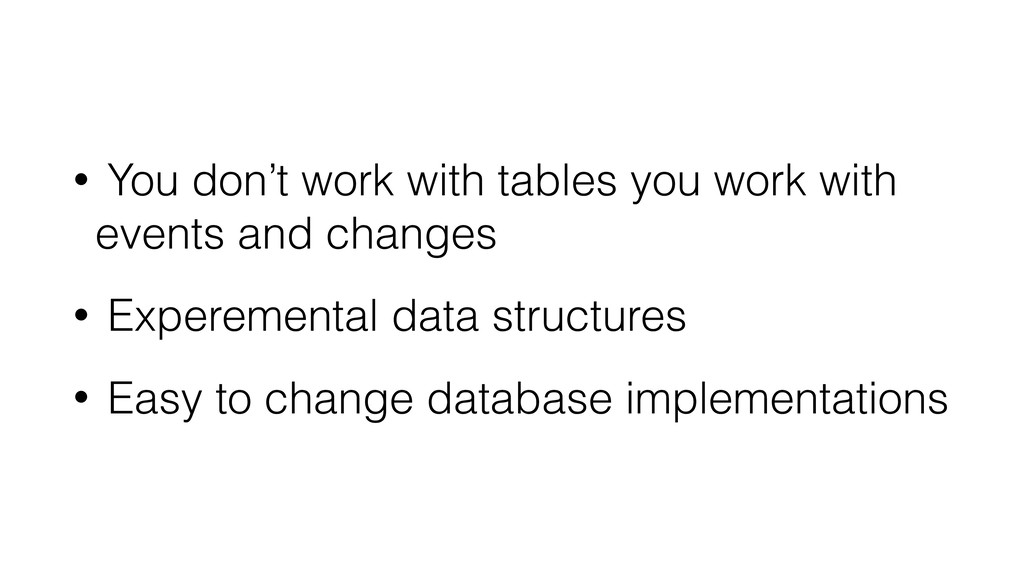 • You don't work with tables you work with even...