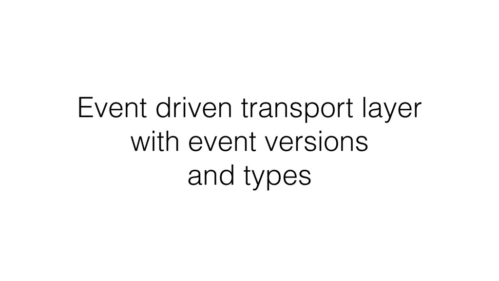Event driven transport layer with event version...