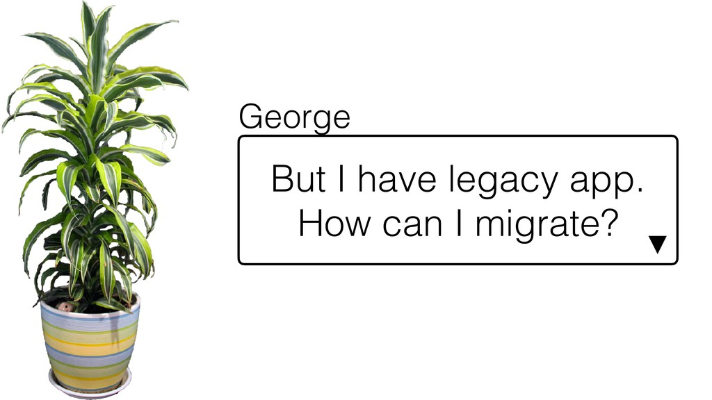 But I have legacy app. How can I migrate? ▼ Geo...