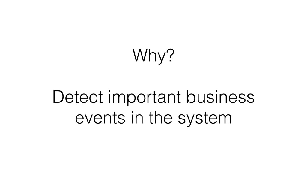 Why? Detect important business events in the sy...