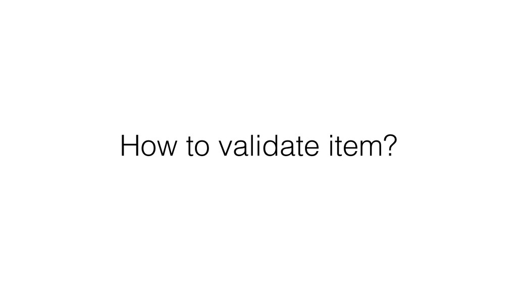 How to validate item?
