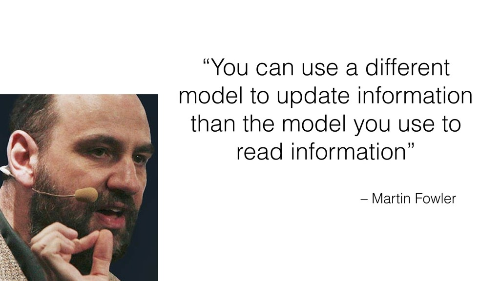 "– Martin Fowler ""You can use a different model ..."