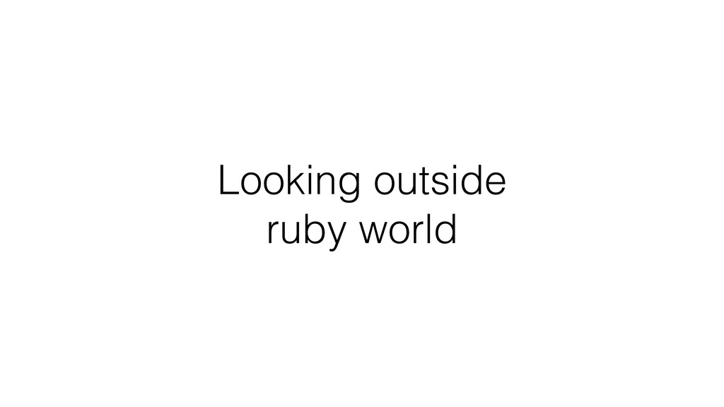 Looking outside ruby world