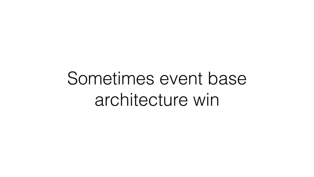 Sometimes event base architecture win