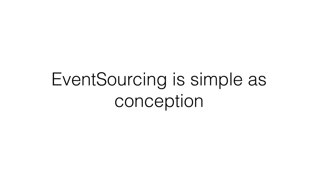 EventSourcing is simple as conception