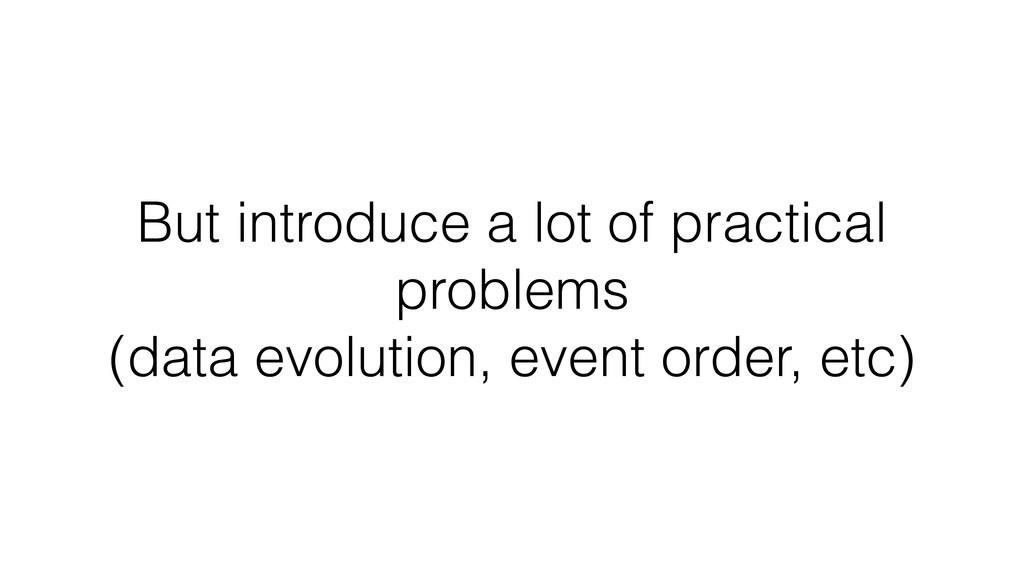 But introduce a lot of practical problems