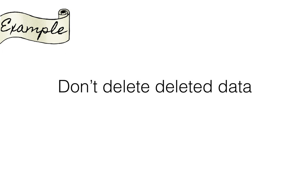 Don't delete deleted data