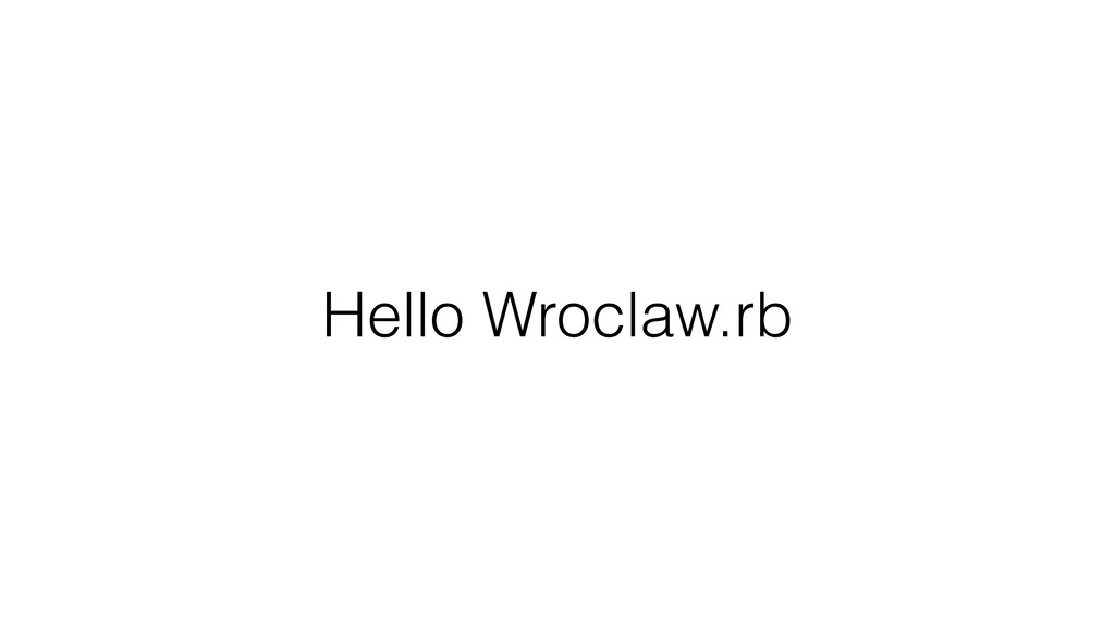 Hello Wroclaw.rb
