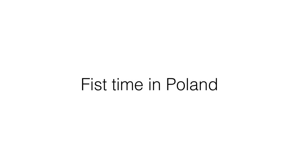 Fist time in Poland
