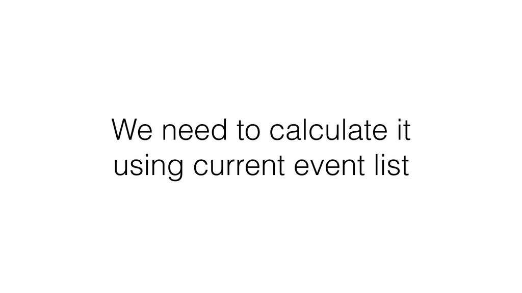 We need to calculate it using current event list