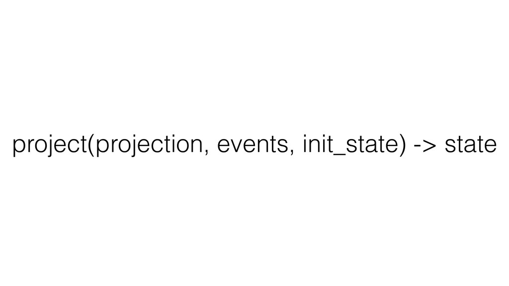 project(projection, events, init_state) -> state