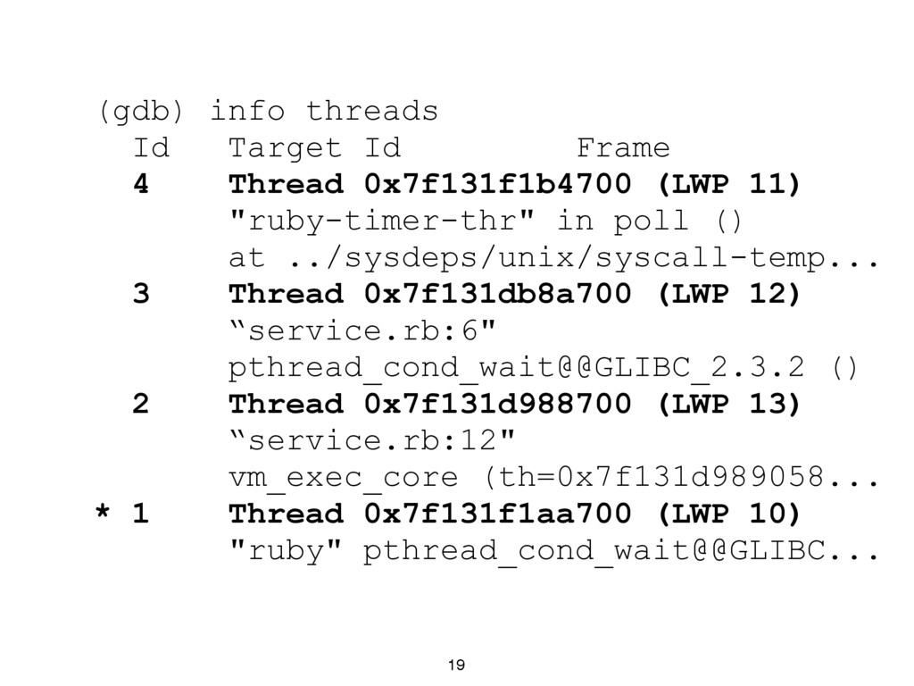 19 (gdb) info threads Id Target Id Frame 4 Thre...