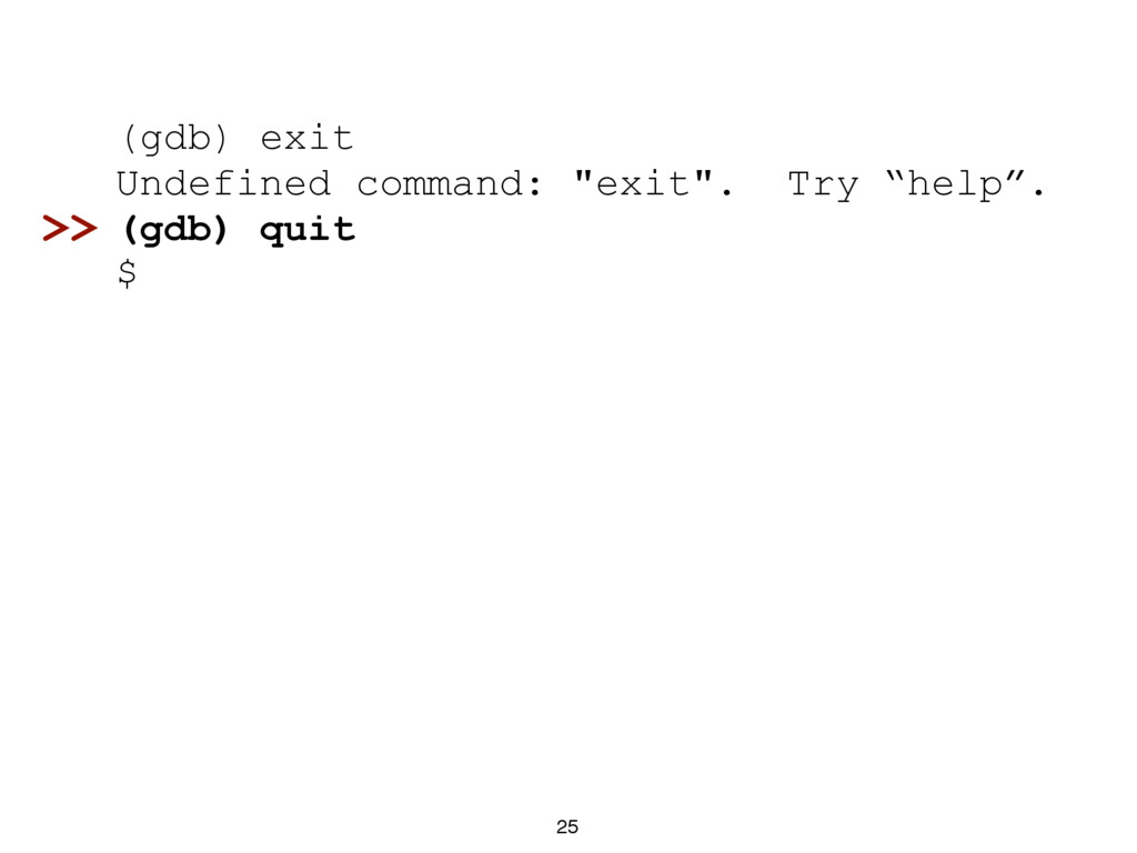 "25 (gdb) exit Undefined command: ""exit"". Try ""h..."