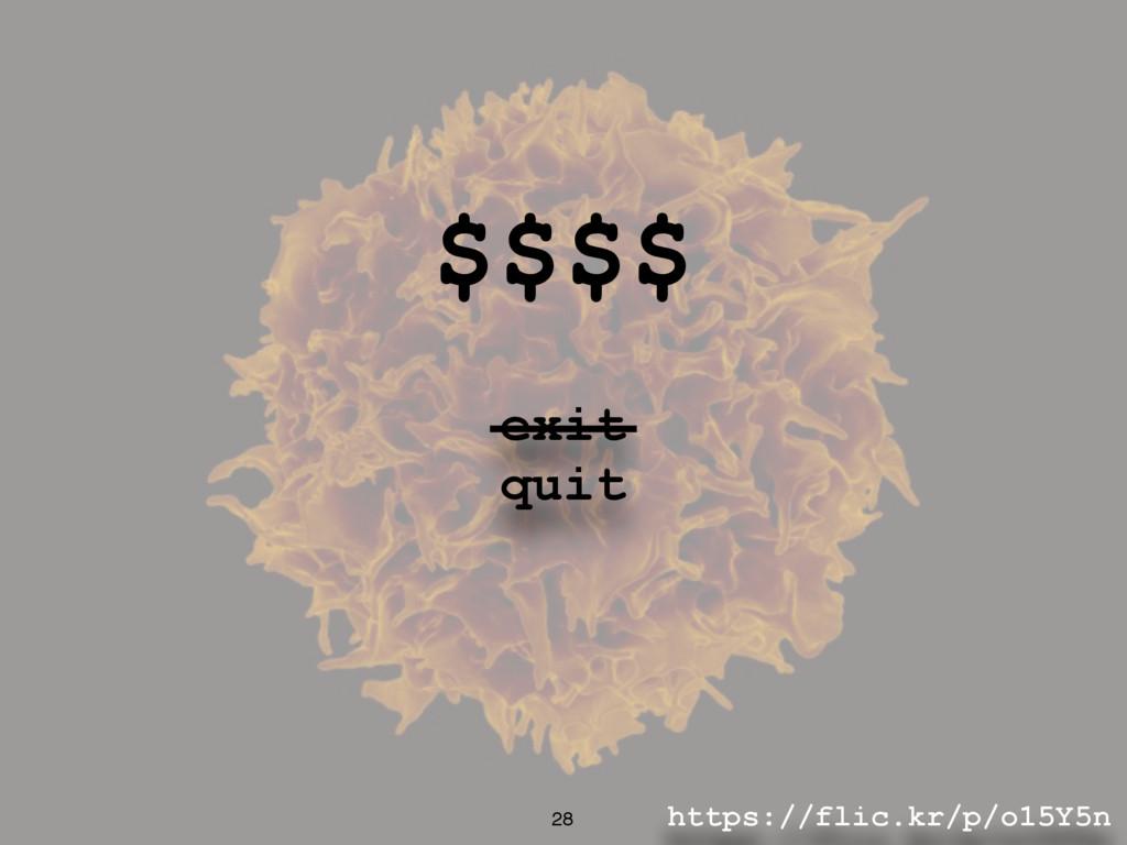 https://flic.kr/p/o15Y5n 28 $$$$ exit quit