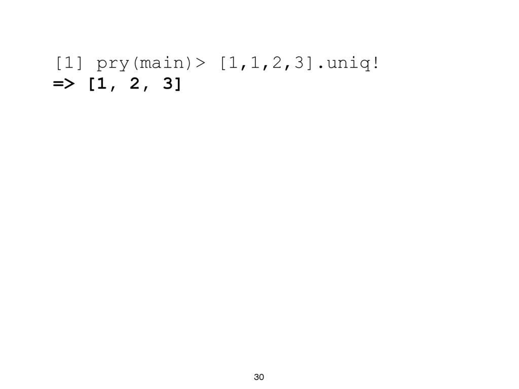 30 [1] pry(main)> [1,1,2,3].uniq! => [1, 2, 3]