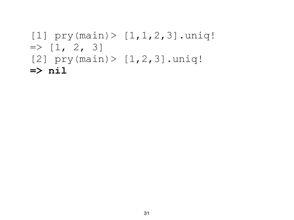 31 [1] pry(main)> [1,1,2,3].uniq! => [1, 2, 3] ...