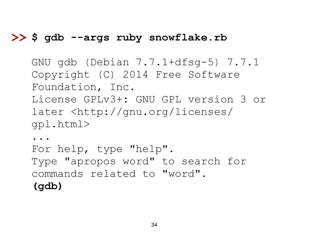 34 $ gdb --args ruby snowflake.rb GNU gdb (Debi...