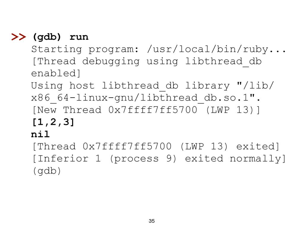 35 (gdb) run Starting program: /usr/local/bin/r...