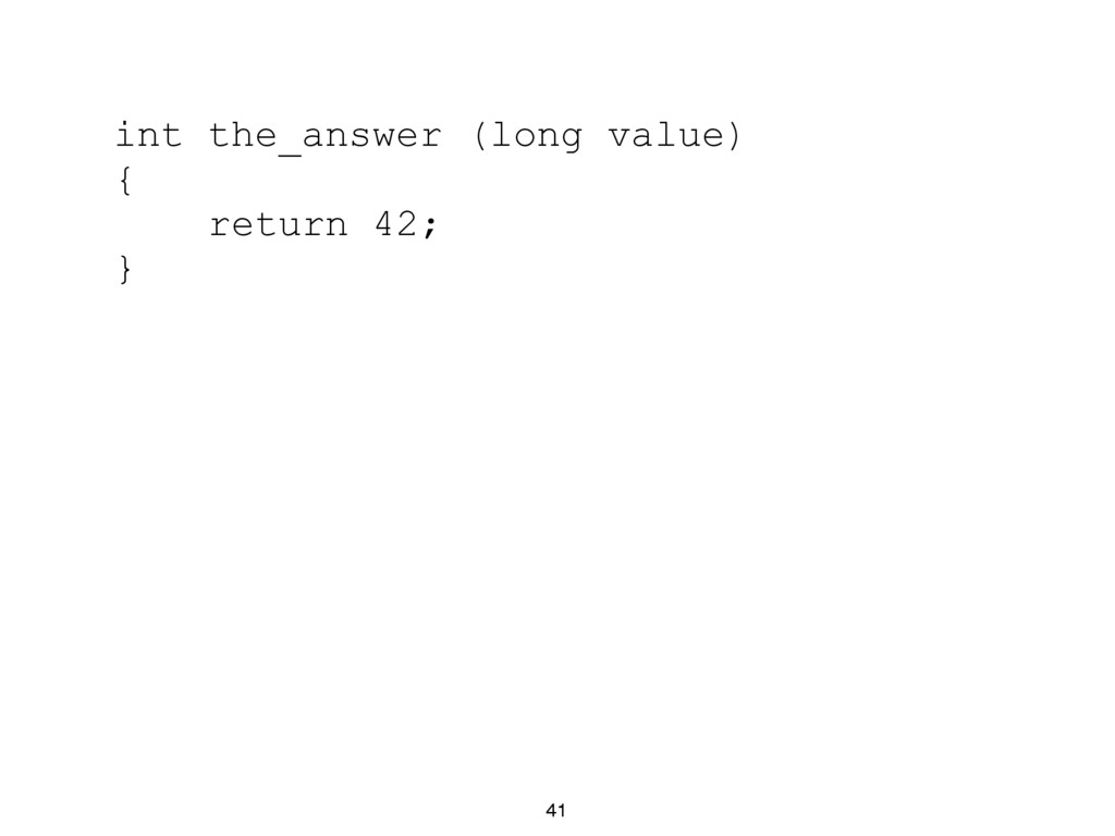 41 int the_answer (long value) { return 42; }