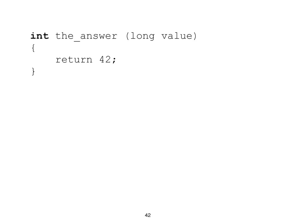 42 int the_answer (long value) { return 42; }