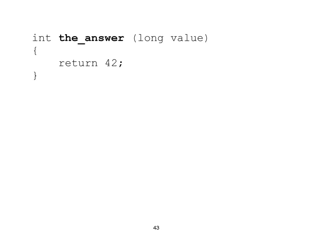 43 int the_answer (long value) { return 42; }