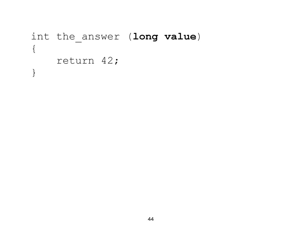 44 int the_answer (long value) { return 42; }
