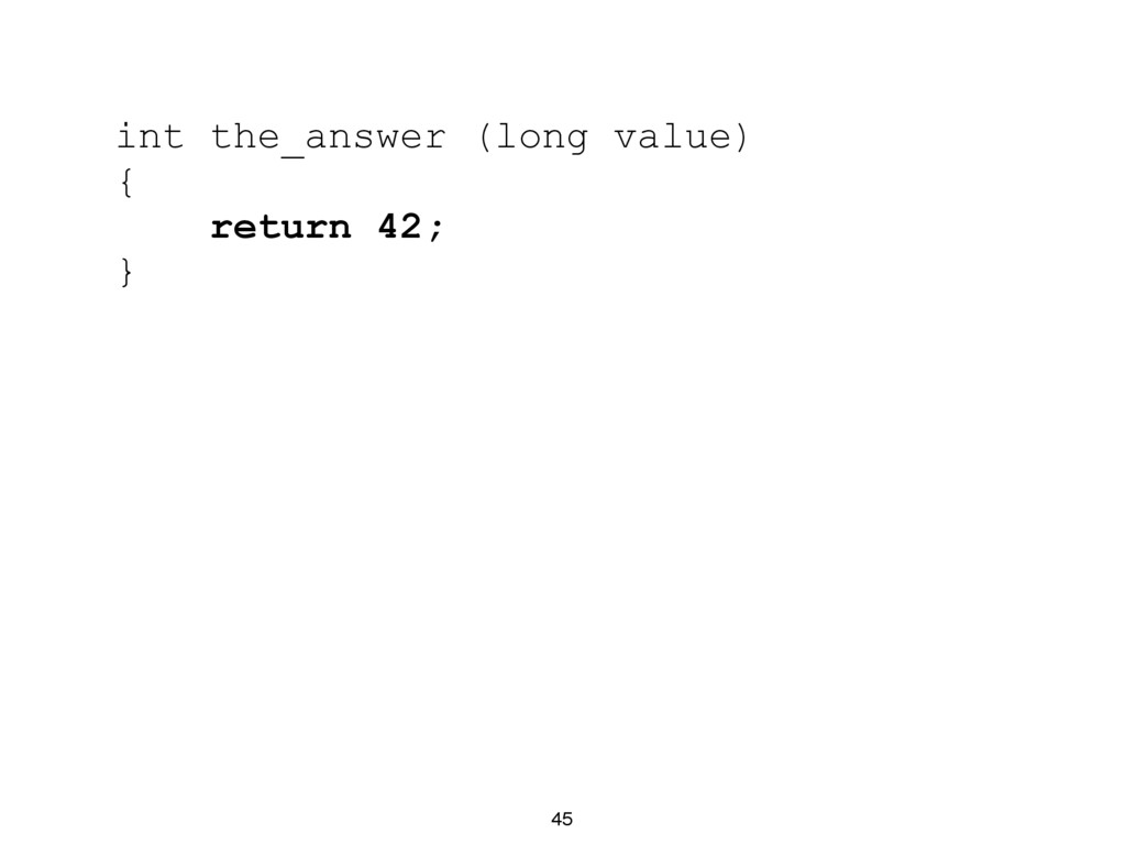 45 int the_answer (long value) { return 42; }