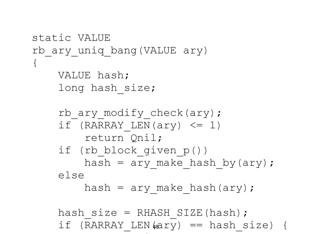 46 static VALUE rb_ary_uniq_bang(VALUE ary) { V...