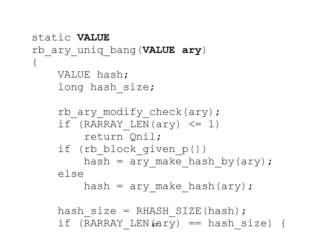 47 static VALUE rb_ary_uniq_bang(VALUE ary) { V...