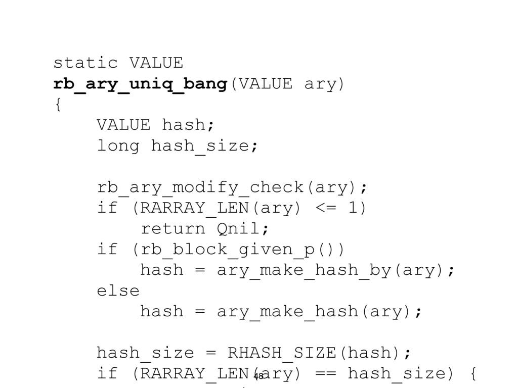 48 static VALUE rb_ary_uniq_bang(VALUE ary) { V...