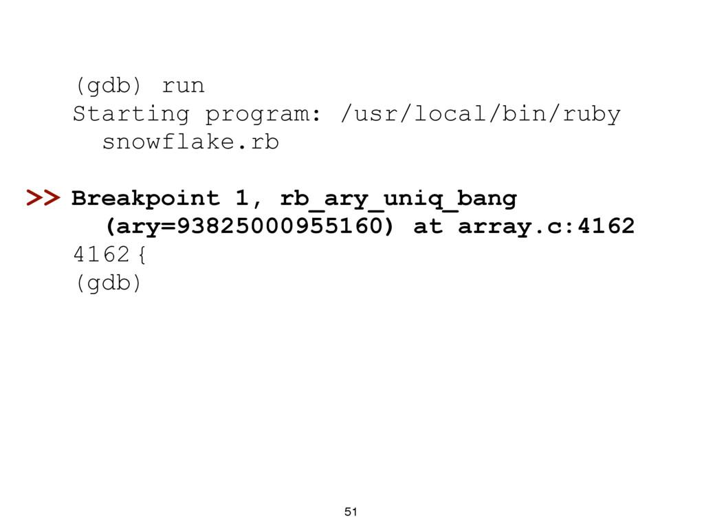 51 (gdb) run Starting program: /usr/local/bin/r...