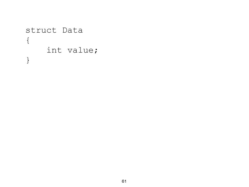 61 struct Data { int value; }