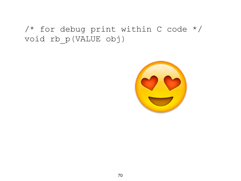 70 /* for debug print within C code */ void rb_...