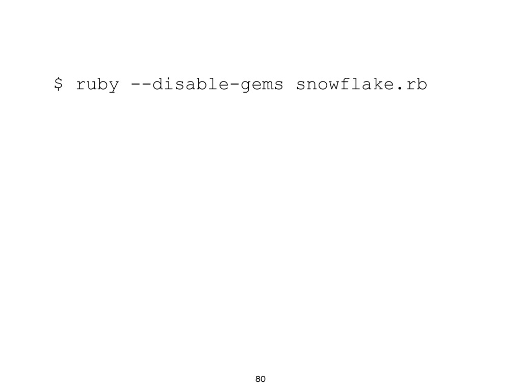 80 $ ruby --disable-gems snowflake.rb