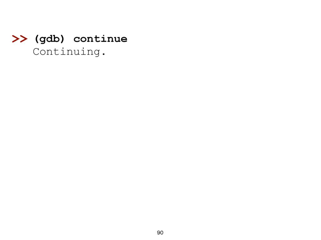 90 (gdb) continue Continuing. >>