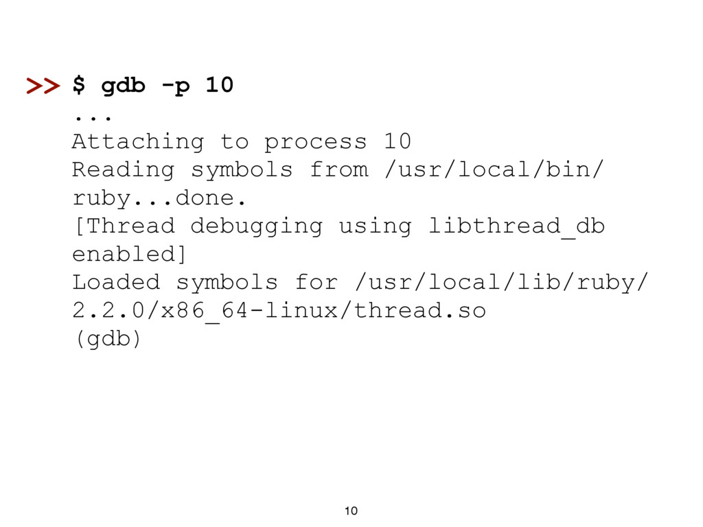 10 $ gdb -p 10 ... Attaching to process 10 Read...