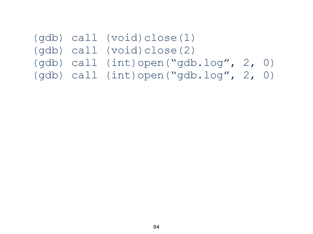 94 (gdb) call (void)close(1) (gdb) call (void)c...
