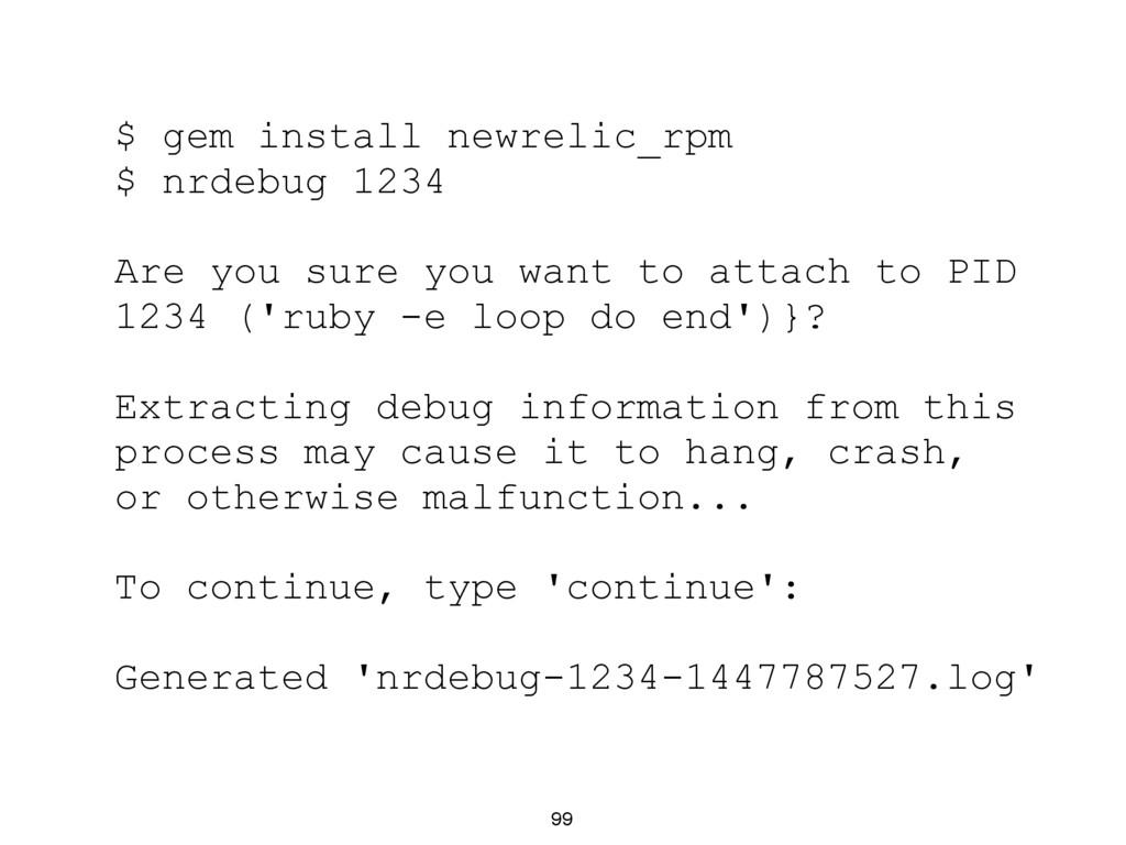 99 $ gem install newrelic_rpm $ nrdebug 1234 Ar...